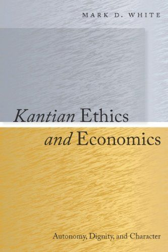 Kantian Ethics and Economics: Autonomy, Dignity, and Character by Mark White. $39.54. Publisher: Stanford University Press (May 12, 2011). 288 pages