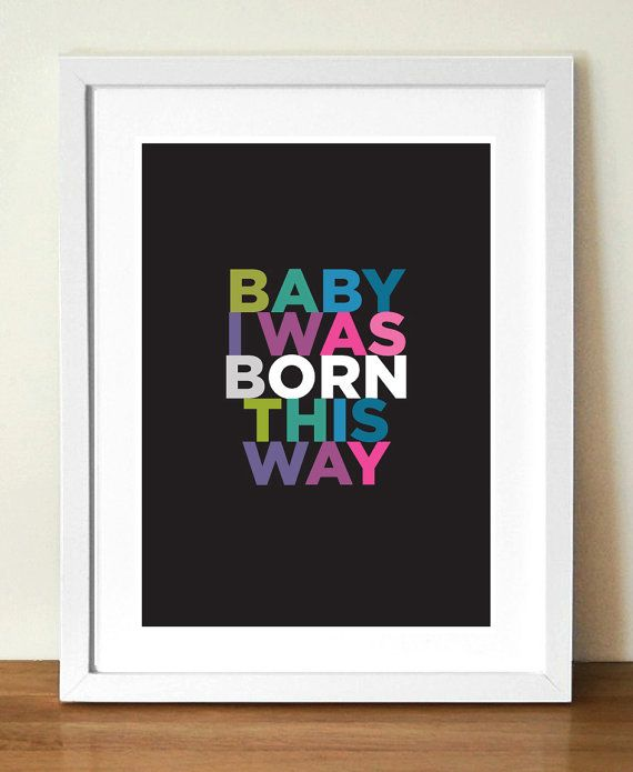 Lady Gaga - Baby I Was Born This Way, Quote poster print, typography, 11.7 x 16.5 in (A3) giclée print  To see other wonderful products from VisualPhilosophy visit www.etsy.com/shop/visualphilosophy