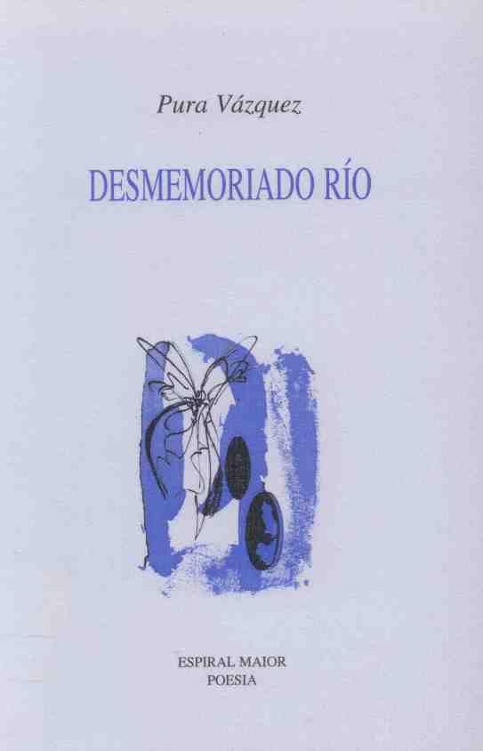 """VÁZQUEZ, Pura: """"Desmemoriado río"""". 1997. http://kmelot.biblioteca.udc.es/record=b1190055~S1*gag"""