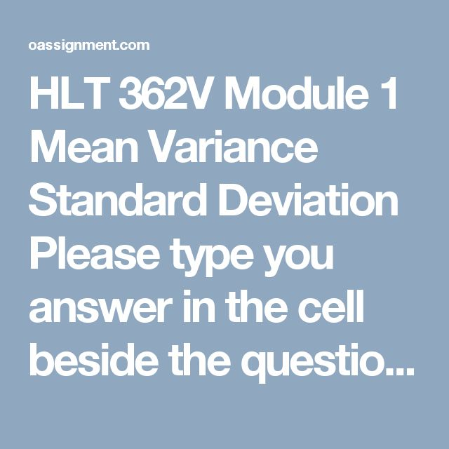 HLT 362V Module 1 Mean Variance Standard Deviation  Please type you answer in the cell beside the question.  1. Identify the sampling technique being used. Every 20th patient that comes into the emergency room is given a satisfaction survey upon their discharge.  a. random sampling  b. cluster sampling  c. systematic sampling  d. stratified sampling  e. none of the above  2. The formula for finding the sample mean is ______________.  3. The formula for finding sample standard deviation is…
