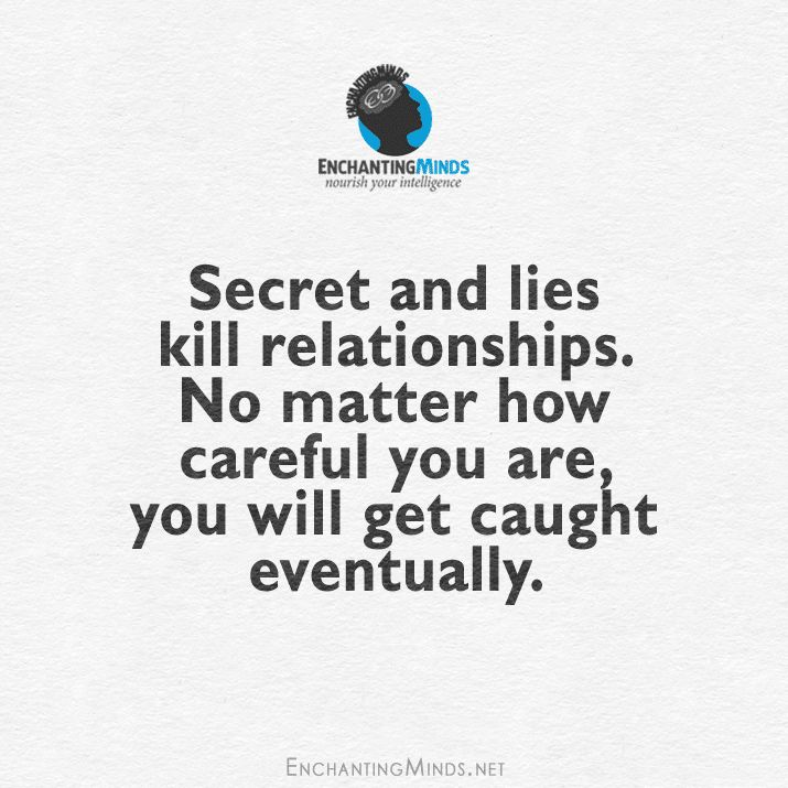 Secret and lies kill relationships. No matter how careful you are, you will get caught eventually.