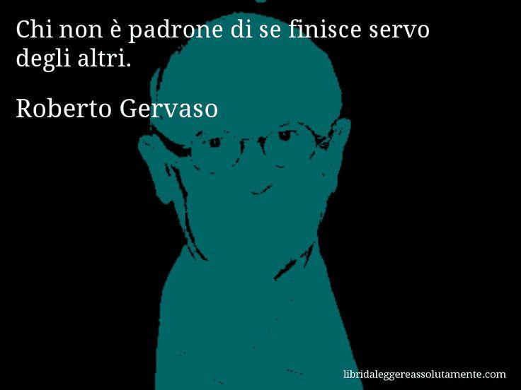 Aforisma di Roberto Gervaso , Chi non è padrone di se finisce servo degli altri.