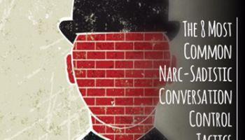 The 8 Most Common Narc-Sadistic Conversation Control Tactics