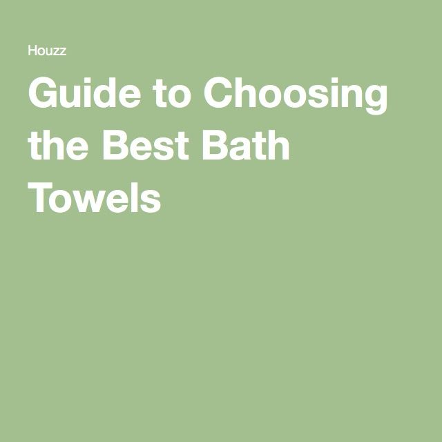 Guide to Choosing the Best Bath Towels