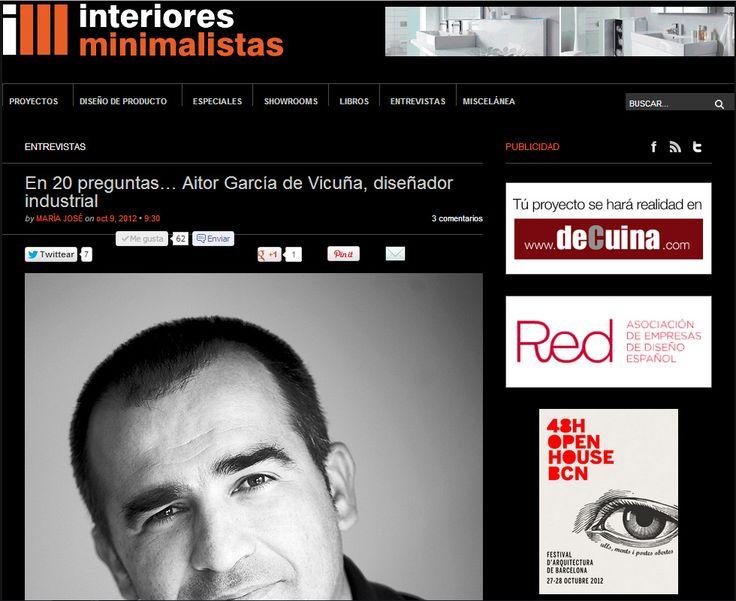 Aitor García de Vicuña en el prestigioso blog de Diseño y arquitectura Interiores Minimalistas.  http://www.interioresminimalistas.com/2012/10/09/en-20-preguntas-aitor-garcia-de-vicuna-disenador-industrial/