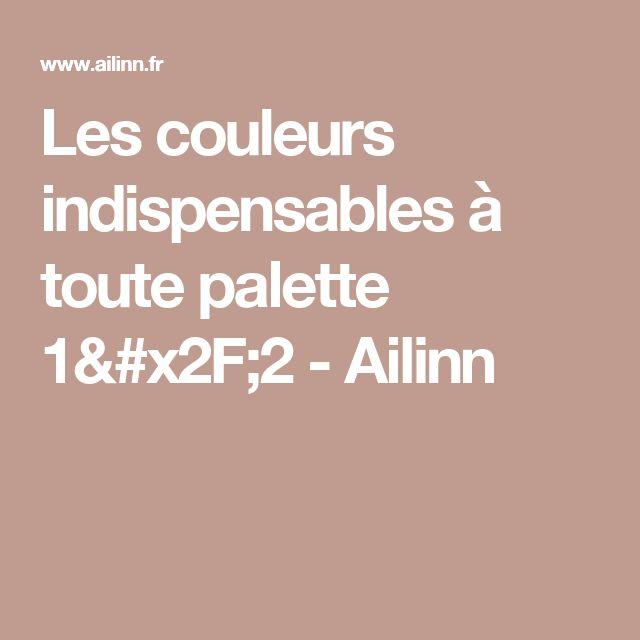 Les couleurs indispensables à toute palette 1/2 - Ailinn
