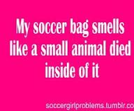 soccer girl problems - Google Search  And the car/trunk....and your room and closet.