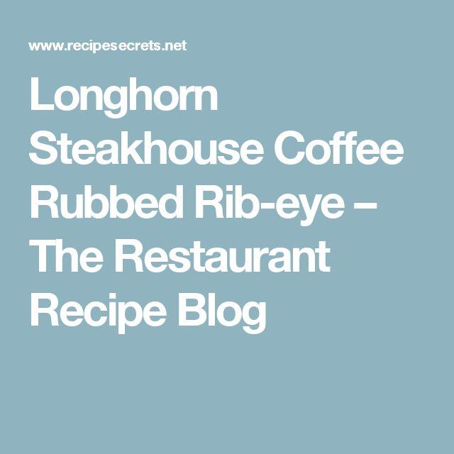 Longhorn Steakhouse Coffee Rubbed Rib-eye – The Restaurant Recipe Blog