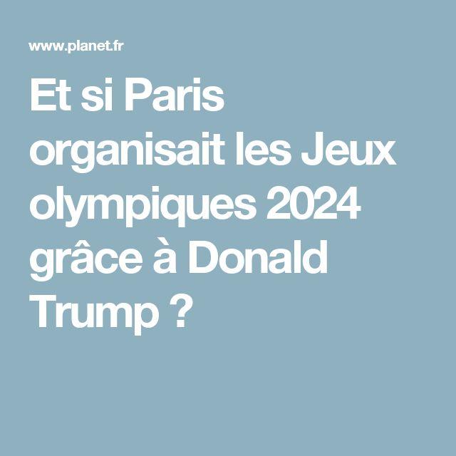 Et si Paris organisait les Jeux olympiques 2024 grâce à Donald Trump ?