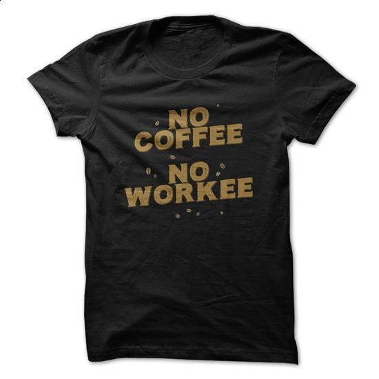 No Coffee No Workee - #pullover hoodies #men dress shirts. CHECK PRICE => https://www.sunfrog.com/LifeStyle/No-Coffee-No-Workee.html?60505