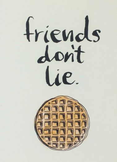 Stranger Things. Friends don't lie. Waffle.