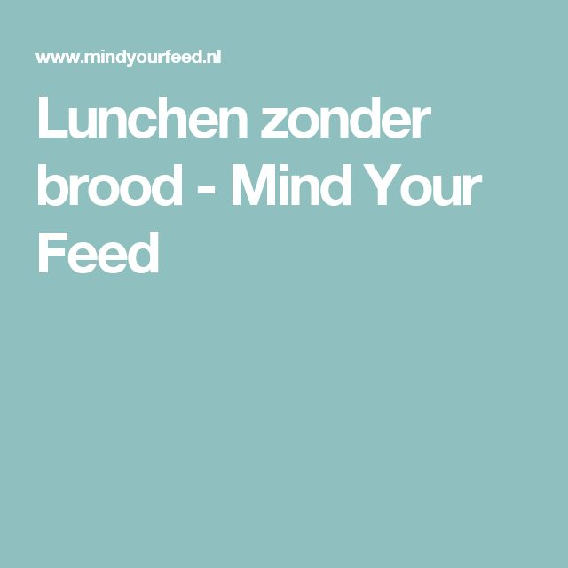 Lunchen zonder brood - Mind Your Feed