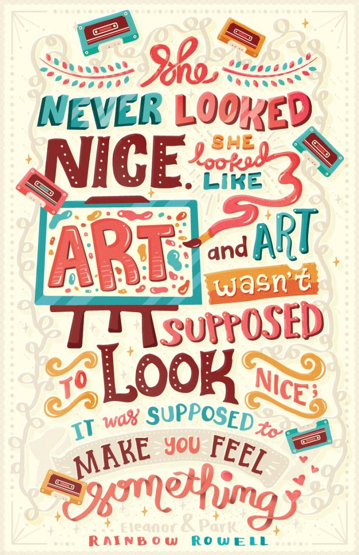 """""""She never looked nice she looked like art and art wasn't supposed to look nice; it was supposed to make you feel something. Eleanor and Park by Rainbow Rowell. Risa Rodil 
