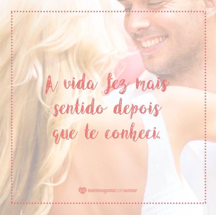 A vida fez mais sentindo depois que te conheci. #mensagenscomamor #frases #casais #sentimentos #amor