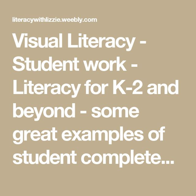 Visual Literacy - Student work - Literacy for K-2 and beyond - some great examples of student completed visual literacy texts