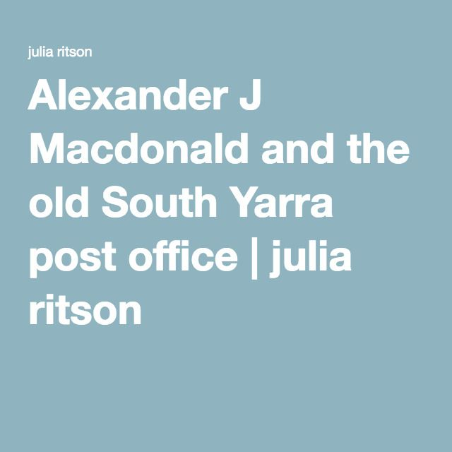 Alexander J Macdonald and the old South Yarra post office | julia ritson