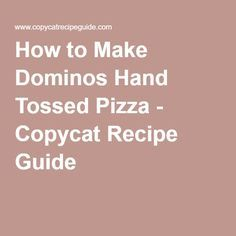 How to Make Dominos Hand Tossed Pizza - Copycat Recipe Guide