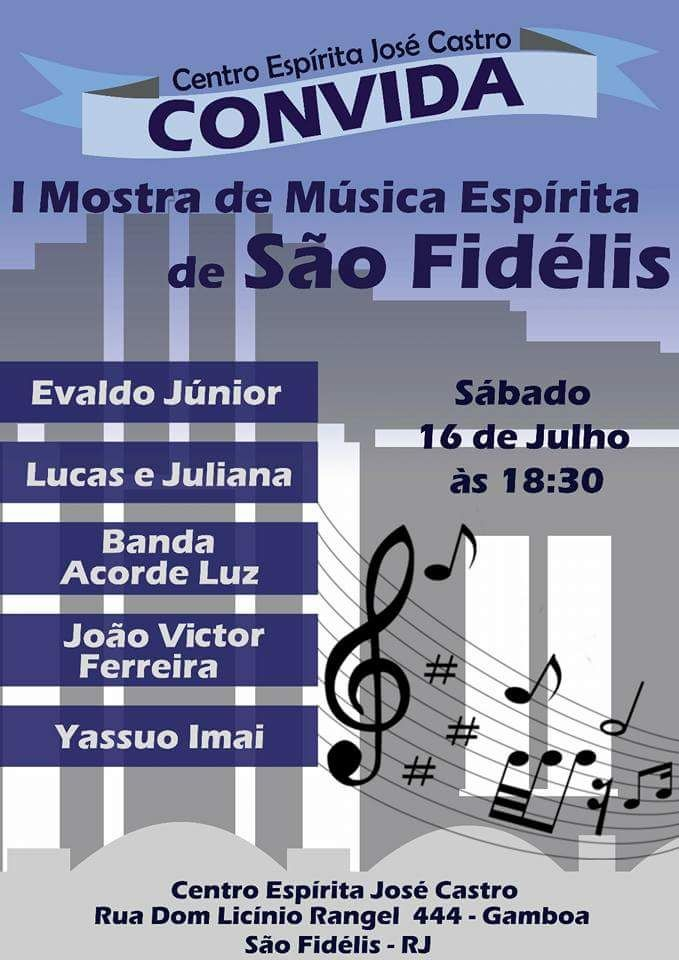 Centro Espírita José Castro Convida para a I Mostra de Música Espírita de São Fidélis - RJ - http://www.agendaespiritabrasil.com.br/2016/07/15/centro-espirita-jose-castro-convida-para-i-mostra-de-musica-espirita-de-sao-fidelis-rj/