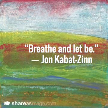 """Breathe and let be.""  ― Jon Kabat-Zinn. Mixed media artwork [acrylic gelli print and dry pastel] by artist Nicole Warrington.  You may also enjoy: http://pinterest.com/pin/A4HvbgAQgBMDq98GiHMAAAA/"