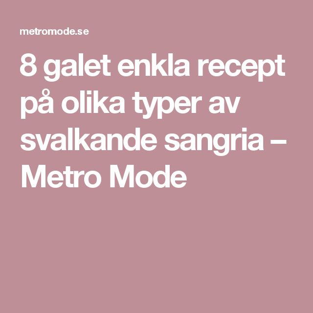 8 galet enkla recept på olika typer av svalkande sangria – Metro Mode