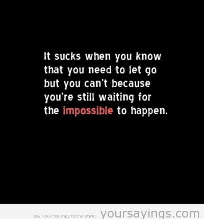 heartbreak quotes | Sad quote: waiting for the impossible to happen | YourSayings