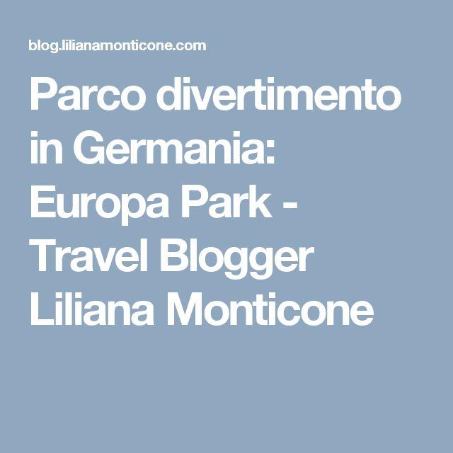 Parco divertimento in Germania: Europa Park - Travel Blogger Liliana Monticone