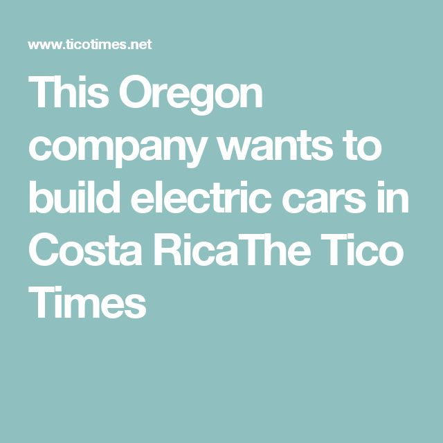 This Oregon company wants to build electric cars in Costa RicaThe Tico Times