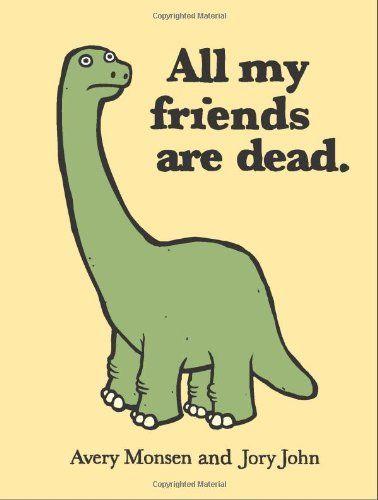 All My Friends Are Dead by Avery Monsen & Jory John