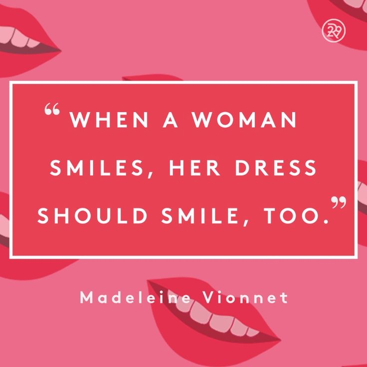 When a woman smiles, her dress should smile, too.
