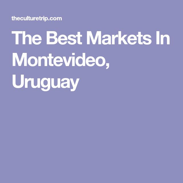 The Best Markets In Montevideo, Uruguay