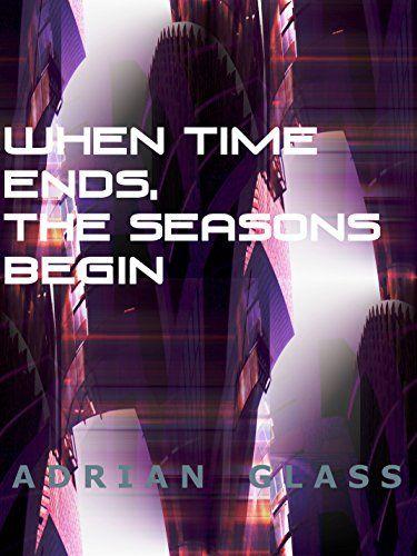 When time ends, the seasons begin by Adrian Glass https://www.amazon.com/dp/B00OV2DLJ0/ref=cm_sw_r_pi_dp_x_xw1zzbBBYA6SS