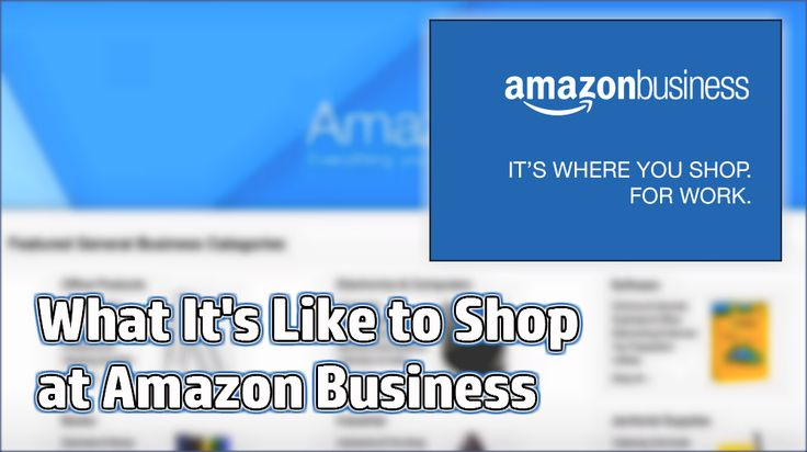 What It's Like to Shop at Amazon Business / smallbiztrends.com
