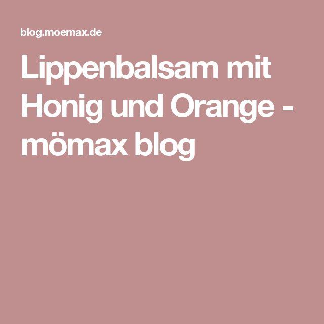 Lippenbalsam mit Honig und Orange - mömax blog