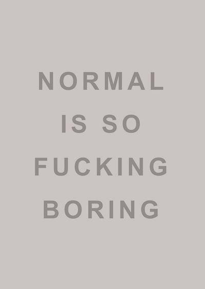 "Dysfunctional IS the new ""normal"". And THAT's fucking boring."