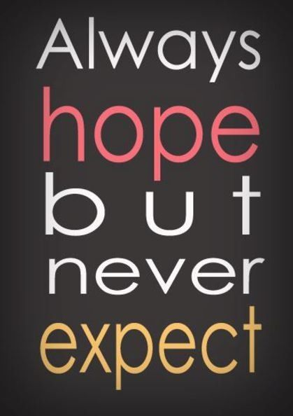 Always hope but never expect #quote