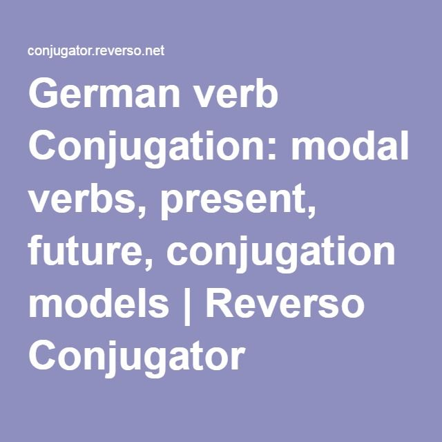German verb Conjugation: modal verbs, present, future, conjugation models | Reverso Conjugator