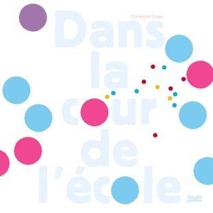 Dans La Cour De L'école - Christophe Loupy. Un outil original d'éveil aux formes, à la couleur et à l'abstraction.
