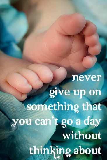 Never give up on something that you can't go a day without thinking about #infertility #ivf
