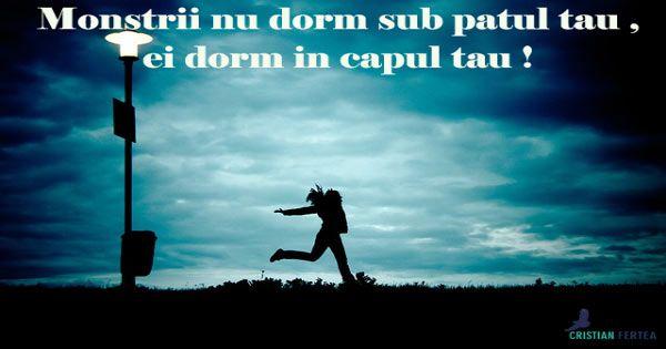 Monstrii dorm doar in capul tau ! #monstrii http://cristianfertea.ro/pastile-de-intelepciune/monstrii-dorm-doar-in-capul-tau/