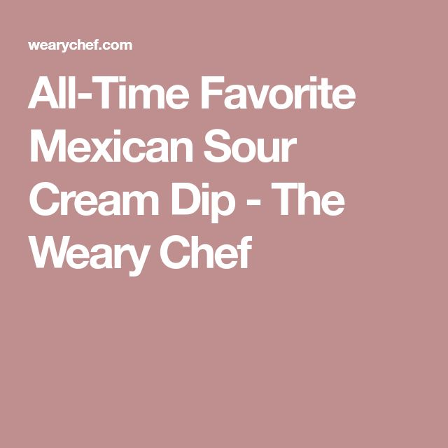 All-Time Favorite Mexican Sour Cream Dip - The Weary Chef