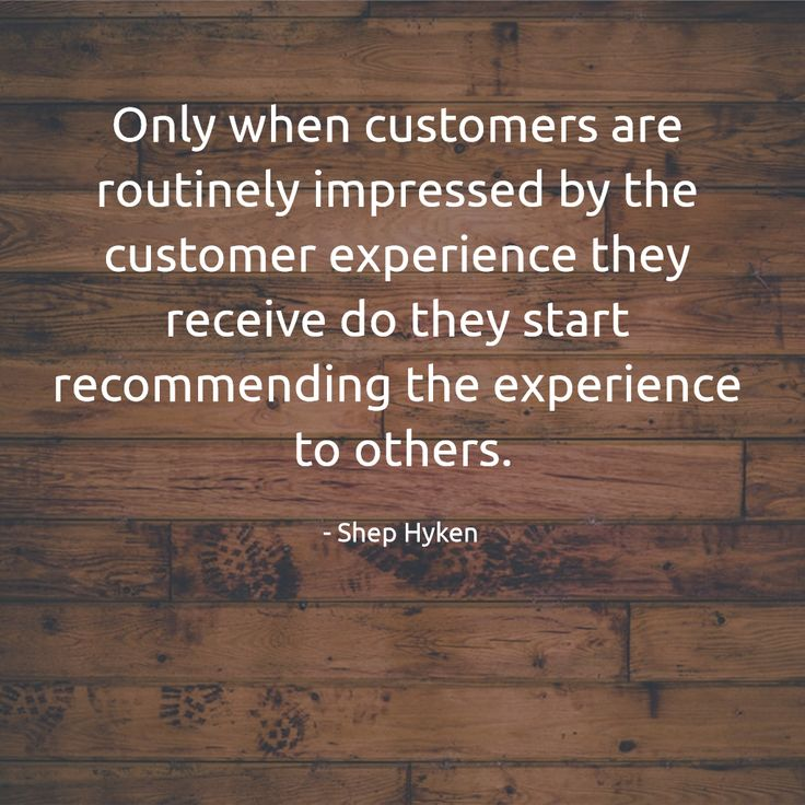 """""""Only when cystomers are routinely impressed by the customer experience they r…"""