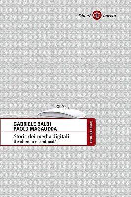 Gabriele Balbi, Paolo Magaudda - Storia dei media digitali. Rivoluzioni e continuità (2014) » DaSolo Download Gratis