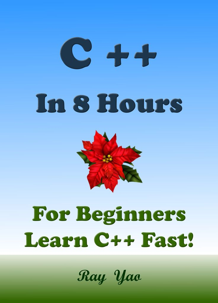 C++ in 8 Hours, C++ for Beginners, Learn C++ fast! A smart way to learn C plus plus. Plain & Simple. C++ programming, C++ in easy steps, Start coding today: A Beginner's Guide, Fast & Easy!