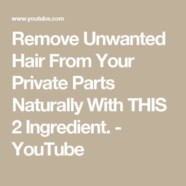 Remove Unwanted Hair From Your Private Parts Naturally With THIS 2 Ingredient. - YouTube
