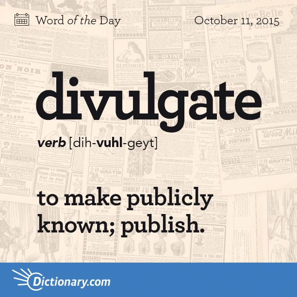 Word of the Day from @Dictionarycom - divulgate - to make publicly known; publish. http://dictionary.reference.com/wordoftheday/2015/10/11/divulgate