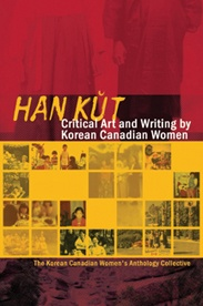 Han Kŭt: Critical Art and Writing by Korean Canadian Women - Korean Canadian Women's Anthology Collective, Eds: is an anthology of writing and visual art that asks what are the creative possibilities of being Korean, Canadian, and a woman at this particular historical moment? This book offers a variety of meanings and perspectives on how identities of race, gender, sexuality, class, and ability shape and inform the ways Korean Canadian women are seen, and more importantly, see themselves…