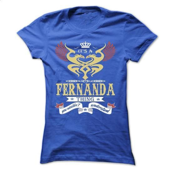 its a FERNANDA Thing You Wouldnt Understand ! - T Shirt, Hoodie, Hoodies, Year,Name, Birthday - #black and white mens shirt. its a FERNANDA Thing You Wouldnt Understand ! - T Shirt, Hoodie, Hoodies, Year,Name, Birthday, build your t shirt,create hoodie sweatshirt. ADD TO CART => https://www.sunfrog.com/Names/its-a-FERNANDA-Thing-You-Wouldnt-Understand--T-Shirt-Hoodie-Hoodies-YearName-Birthday-44965082-Ladies.html?id=67911