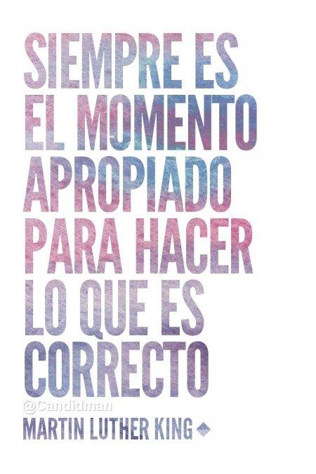 """""""Siempre es el #Momento apropiado para hacer lo que es #correcto"""". #MartinLutherKing #Frases @candidman"""