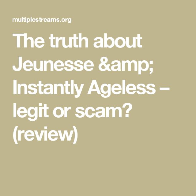 The truth about Jeunesse & Instantly Ageless – legit or scam? (review)