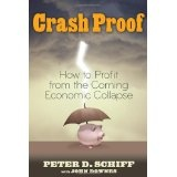 Crash Proof: How to Profit From the Coming Economic Collapse (Hardcover)By Peter D. Schiff